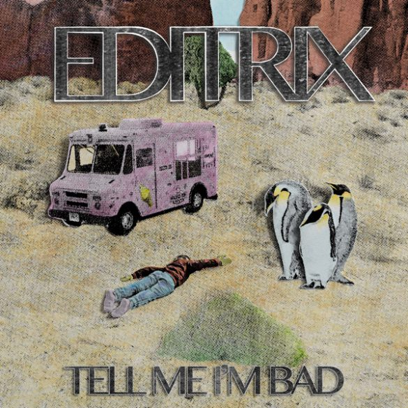 Tell Me I'm Bad de Editrix | Música | StyleFeelFree